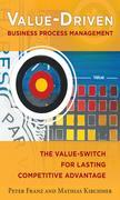 Value-Driven Business Process Management: The Value-Switch for Lasting Competitive Advantage: The Value-Switch for Lasting Competitive Advantage