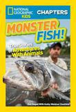 National Geographic Kids Chapters: Monster Fish!: True Stories of Adventures With Animals