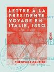 Lettre à la présidente - Voyage en Italie, 1850