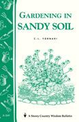 Gardening in Sandy Soil: Storey's Country Wisdom Bulletin A-169