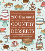 250 Treasured Country Desserts: Mouthwatering, Time-honored, Tried & True, Soul-satisfying, Handed-down Sweet Comforts