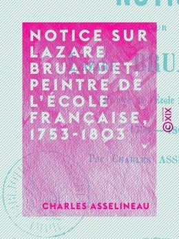 Notice sur Lazare Bruandet, peintre de l'École française, 1753-1803