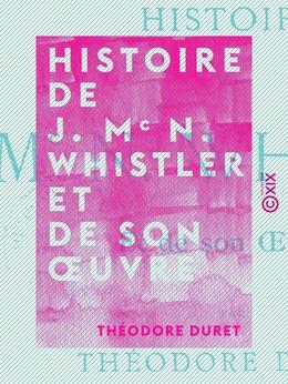 Histoire de J. Mc N. Whistler et de son œuvre