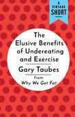 The Elusive Benefits of Undereating and Exercise: from Why We Get Fat
