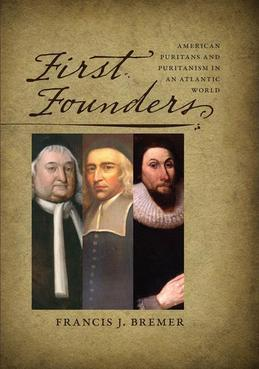 First Founders: American Puritans and Puritanism in an Atlantic World
