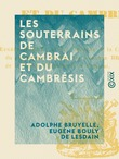 Les Souterrains de Cambrai et du Cambrésis