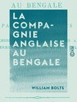 La Compagnie anglaise au Bengale