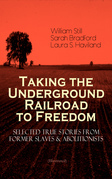 Taking the Underground Railroad to Freedom – Selected True Stories from Former Slaves & Abolitionists (Illustrated)