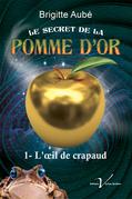 Le secret de la pomme d'or, tome 1 : L'œil de crapaud
