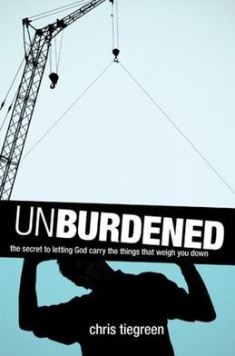 Unburdened: The Secret to Letting God Carry the Things That Weigh You Down