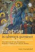 The Past Is Always Present: The Revival of the Byzantine Musical Tradition at Mount Athos