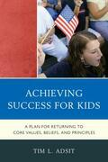 Achieving Success for Kids: A Plan for Returning to Core Values, Beliefs, and Principles