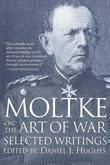 Moltke on the Art of War: Selected Writings
