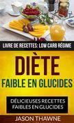 Diète Faible En Glucides: Délicieuses Recettes Faibles En Glucides (Livre De Recettes: Low Carb Régime)