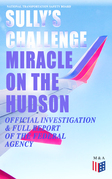 """Sully's Challenge: """"Miracle on the Hudson"""" – Official Investigation & Full Report of the Federal Agency"""