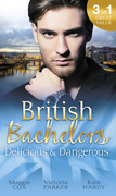 British Bachelors: Delicious and Dangerous: The Tycoon's Delicious Distraction / The Woman Sent to Tame Him / Once a Playboy... (Mills & Boon M&B)