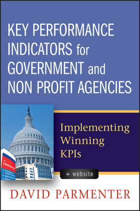 Key Performance Indicators for Government and Non Profit Agencies: Implementing Winning KPIS