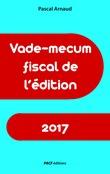 Vade-mecum fiscal de l'édition 2017