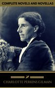 Charlotte Perkins Gilman: The Complete Novels and Novellas (Golden Deer Classics)