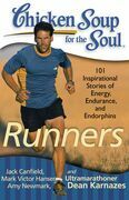Chicken Soup for the Soul: Runners: 101 Inspirational Stories of Energy, Endurance, and Endorphins