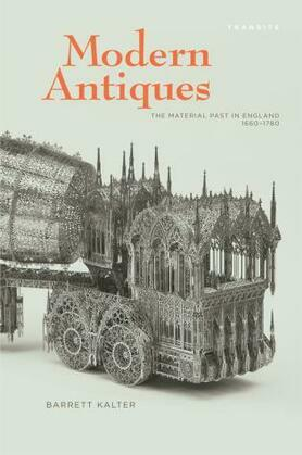 Modern Antiques: The Material Past in England, 1660-1780
