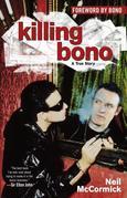 Killing Bono: I Was Bono's Doppelganger