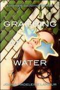Grabbing at Water: A Mother--Daughter Memoir