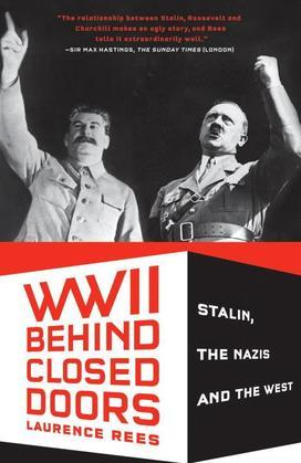 World War II Behind Closed Doors: Stalin, the Nazis, and the West