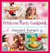 Princess Party Cookbook: Over 100 Delicious Recipes and Fun Ideas