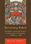 Reversing Babel: Translation Among the English During an Age of Conquests, c. 800 to c. 1200