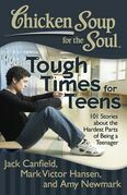 Chicken Soup for the Soul: Tough Times for Teens: 101 Stories about the Hardest Parts of Being a Teenager