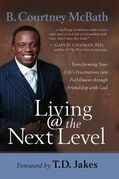 Living @ the Next Level: Transforming Your Life's Frustrations into Fulfillment through Friendship with God