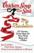 Chicken Soup for the Soul: My Resolution: 101 Stories... Great Ideas for Your Mind, Body, and... Wallet