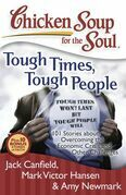 Chicken Soup for the Soul: Tough Times, Tough People: 101 Stories about Overcoming the Economic Crisis and Other Challenges