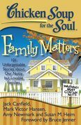 Chicken Soup for the Soul: Family Matters: 101 Unforgettable Stories about Our Nutty but Lovable Families