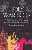 Holy Warriors: A Journey Into The Heart Of Indian Fundamentalism