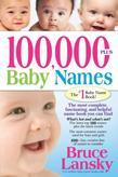 100,000+ Baby Names: The Most Complete, Fascinating, and Helpful Name Book You Can Find