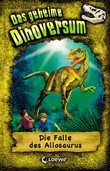 Das geheime Dinoversum 10 - Die Falle des Allosaurus