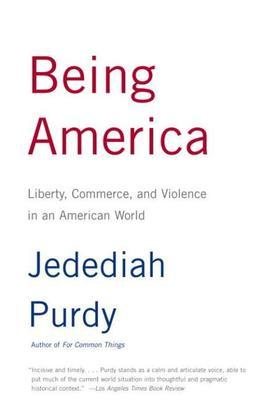Being America: Liberty, Commerce, and Violence in an American World