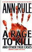 A Rage To Kill And Other True Cases:: Anne Rule's Crime Files, Vol. 6