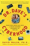 Dr. Dave's Cyberhood: Making Media Choices that Create a Healthy Electronic Environment for Your Kids