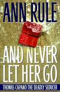 And Never Let Her Go: Thomas Capano The Deadly Seducer