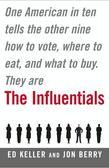 The Influentials: One American in Ten Tells the Other Nine How to Vote, Where to Eat, and What to Buy