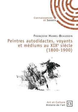 Peintres autodidactes, voyants et médiums au XIXe siècle (1800-1900)