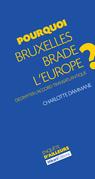Pourquoi Bruxelles brade l'Europe ?