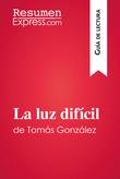 La luz difícil de Tomás González (Guía de lectura)