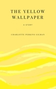 The Yellow Wallpaper: A Story