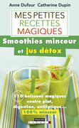 Mes petites recettes magiques smoothies minceur et jus détox