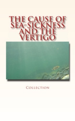 The Cause of Sea-Sickness and the Vertigo