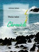 Three tales - Life, chronicle